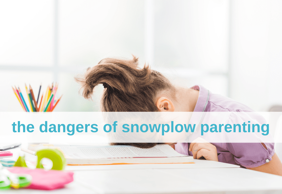 The Dangers of Snowplow Parenting and How To Avoid It