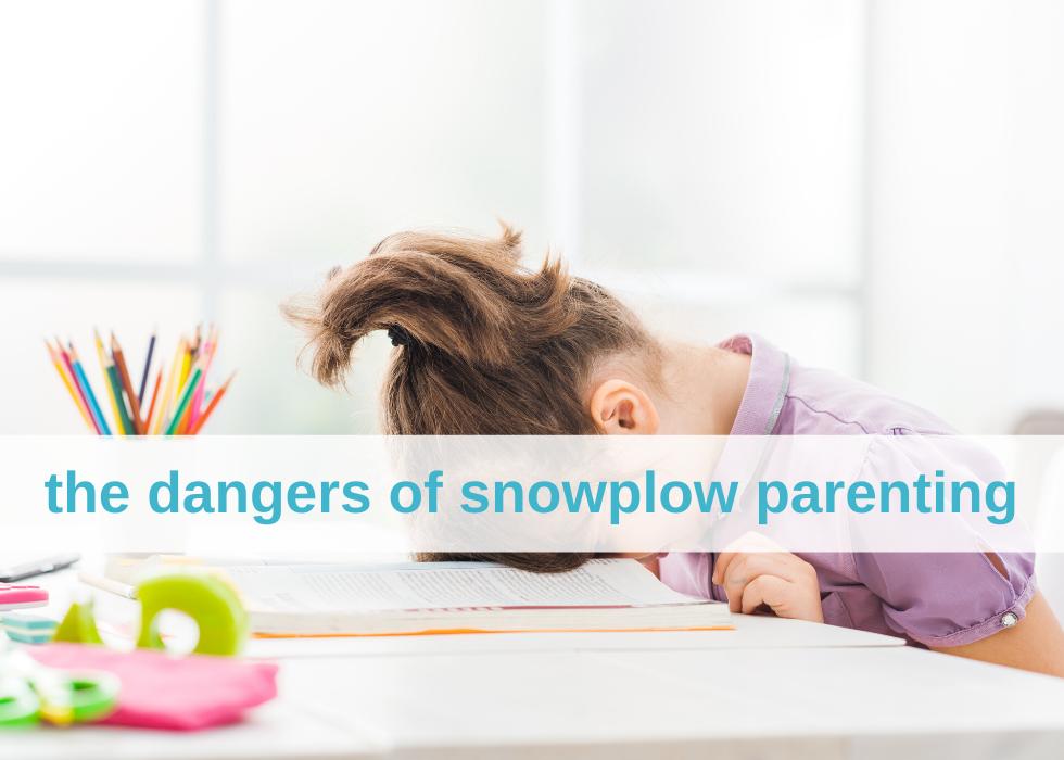 The Dangers of Snowplow Parenting